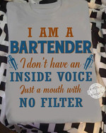 I am bartender i don t have an inside voice just a mouth with no filter funny t shirt gift for bartender Tshirt