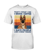 That's what I do I drink coffee I hate people and I know things with german shepherd Tshirt gift for germen shepherd lovers dog lovers Tshirt
