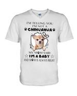 I'm telling you I'm not a chihuahua my mom said I'm a baby Tshirt gift for chihuahua lovers dog lovers Tshirt
