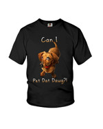 Can I pet dat dawg funny dachshund terrier Tshirt gift for dachshund lovers dog lovers Tshirt