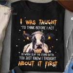 i was taught to think before i act about it first cow t shirt best gift for cow lovers Tshirt