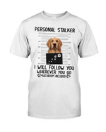 Personal stalker I will follow you wherever you go with golden retriever Tshirt gift for golden retriever lovers dog lovers Tshirt