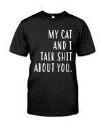 My cat and I talk thing about you funny novalty Tthing gift for cat lovers cat moms Tshirt