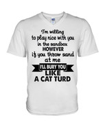I'm willing to play nice with you in the sandbox however I'll bury you like cat turd funny Tshirt gift for cat lovers Tshirt