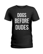 Dogs before dudes funny dogs cute dogs novalty Tshirt gift for dog lovers dog mom dog dad Tshirt