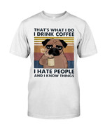 That's what I do I drink coffee I hate people and I know things with funny pug Tshirt gift for pug lovers dog lovers Tshirt