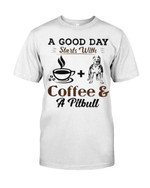 A good day starts with coffee and a pitbull Tshirt gift for coffee lovers pitbull lovers dog lovers Tshirt