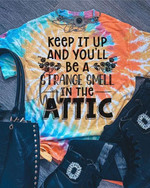 Keep it ip and you ll be a strange smell in the attic all designed funny t shirt gift for women 3D Tshirt