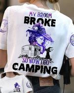 my broom broke so now i go camping witch halloween t shirt novelty gift for witch lovers 3D Tshirt