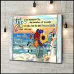 Life is not measured breaths moments breath away Hammingbird Flowers motivational poster gift for God Believers Poster