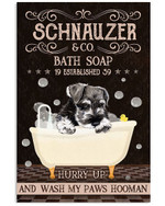 Schnauzer bath soap hurry up and wash you paws hooman funny poster canvas gift for bathroom decor Poster