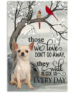Chihuahua those we love do not go away Every Day bird poster canvas best gift for dog lovers Poster