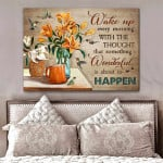 Wake up Every Morning Wonderful Is About To Happen Lily Hammingbird Motivational Poster Gift For God Believers Poster