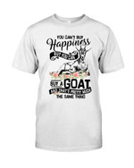 You Can not Buy Happiness But You Can Buy A Goat And That Pretty Much The Same Thing t shirt best gift for goat lovers Tshirt