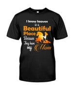 i know Heaven is a Beautiful Place because they have my Mom t shirt best gift for horse mom Tshirt