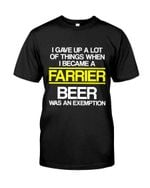I Gave Up A Lot Of Thing When I Became A Farrier Beer Was An Exemption t shirt best gift for Farrier Tshirt