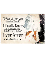 When I saw you I finally knew what happily ever after look like poster gift for love couples wedding anniversary Poster