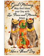 Have A Blessed Day Good Moring Love Peace Miracles German Shepherd Thanksgiving Poster GIft For German Shepherd Lovers Poster