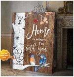 Home Is Where I Am With You Birds Couples Poster Custom Gift For Home Lovers Love Couples Poster