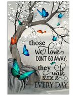 Those we loved do not go away beside us every day Butterlies poster memorial gift for loss of someone loved Poster
