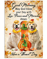 Good Morning Have A Blessed Day Golden Retriever Thanksgiving Holiday Poster Gift For Golden Retriever Lovers Poster
