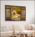 I know i m just a dog but if you feel sad i ll always be your side custom photo poster canvas gift for dog lovers Poster