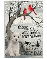 Westie cardinals those we don t go away the walk beside is every day memorial poster canvas gift for loss of relative Poster