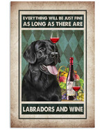 Everything Will Be Just Fine Labradors And Wine Vertical Poster Gift For Labradors Lovers Wine Lovers Poster