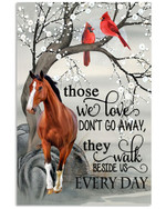 Horse cardinals those we don t go away the walk beside is every day memorial poster canvas gift for loss of relative Poster