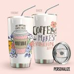 Alohazing 3D Coffee Personalized Tumbler Make Everything Better