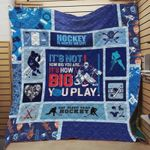 Ice Hockey It's Not How Big You Are It's How Big You Play Quilt Blanket Great Customized Blanket Gifts For Birthday Christmas Thanksgiving