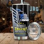 Without Trucks You Would Be Homeless Hungry Naked Stainless Steel Tumbler Cup | Travel Mug | Colorful |TC1411 - Tumbler 20oz