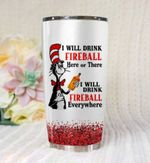 Cat in the hat i will drink fireball everywhere tumbler cup - Tumbler 20oz