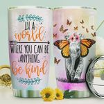 Butterfly Elephant Quote Tumbler Cup In A World Where You Can Be Anything Stainless Steel Insulated Tumbler 20 Oz Great Gifts For Elephant Lovers Best Gifts For Birthday Christmas Thanksgiving