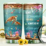 Personalized Sea Turtle Tumbler Cup To My Daughter You Will Always Be My Little Girls Stainless Steel Insulated Tumbler 20 Oz Perfect Gifts For Daughter On  Birthday Christmas Love From Mom