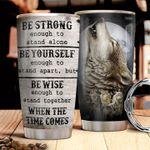 Wolf Tumbler Cup Be Strong Enough To Stand Alone Stainless Steel Vacuum Insulated Tumbler 20 Oz Great Gifts For Birthday Christmas Thanksgiving Unique Tumbler For Wolf Lovers