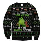 All I Need Is Wine My Dog It Is Too Peopley Outs Ugly Christmas Sweater, All Over Print Sweatshirt