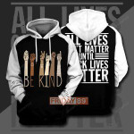 Be Kind All Lives Can't Matter Until 3D All Over Print Hoodie, Zip-up Hoodie