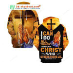 I Can Do All Things Through Christ Who Strength Me Custom 3D All Over Print Hoodie, Zip-up Hoodie