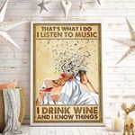 That's What I Do I Listen To Music I Drink Wine And I Know Things Vertical Poster