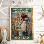 When Nothing Goes Right Go Read Vertical Poster