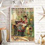 Once Upon A Time There Was A Girl Who Really Loved Sewing Vertical Poster