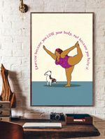 Exercise Because You Love You Body Not Because You Hate It Vertical Poster