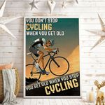 You Don't Stop Cycling When You Get Old Vertical Poster