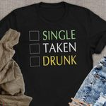 Single Taken Drunk Funny Easy Saint Patrick's Day