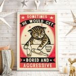 Sometime He Would Get Bored And Aggressive Cat Vertical Poster