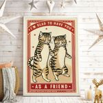 I'm Glad To Have You As A Friend Cat Vertical Poster