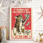 It Seemed Like The Perfect Idea At The Time Cat Vertical Poster