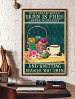 In My Dream World Yarn Is Free Coffee Is Healthy And Knitting Makes You Thin Vertical Poster