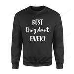 Dog Gift Idea Best Dogaunt Ever Auntie T-Shirt - Standard Fleece Sweatshirt S / Black Dreamship